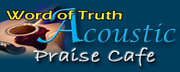 Click here to listen to The Word of Truth Acoustic Praise Cafe