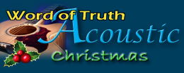 Click here to listen to Word of Truth Radio: Acoustic Christmas